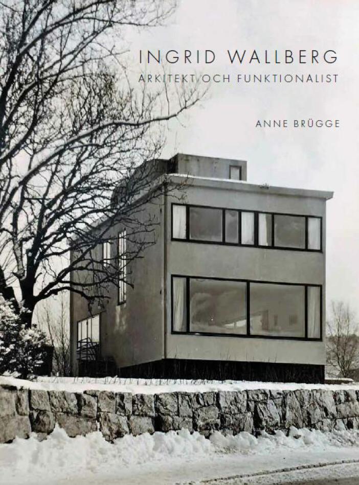 Ingrid Wallberg - arkitekt och funktionalist - bok av Anne Brügge